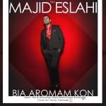 Majid Eslahi – Bia Aromam Kon ahaang